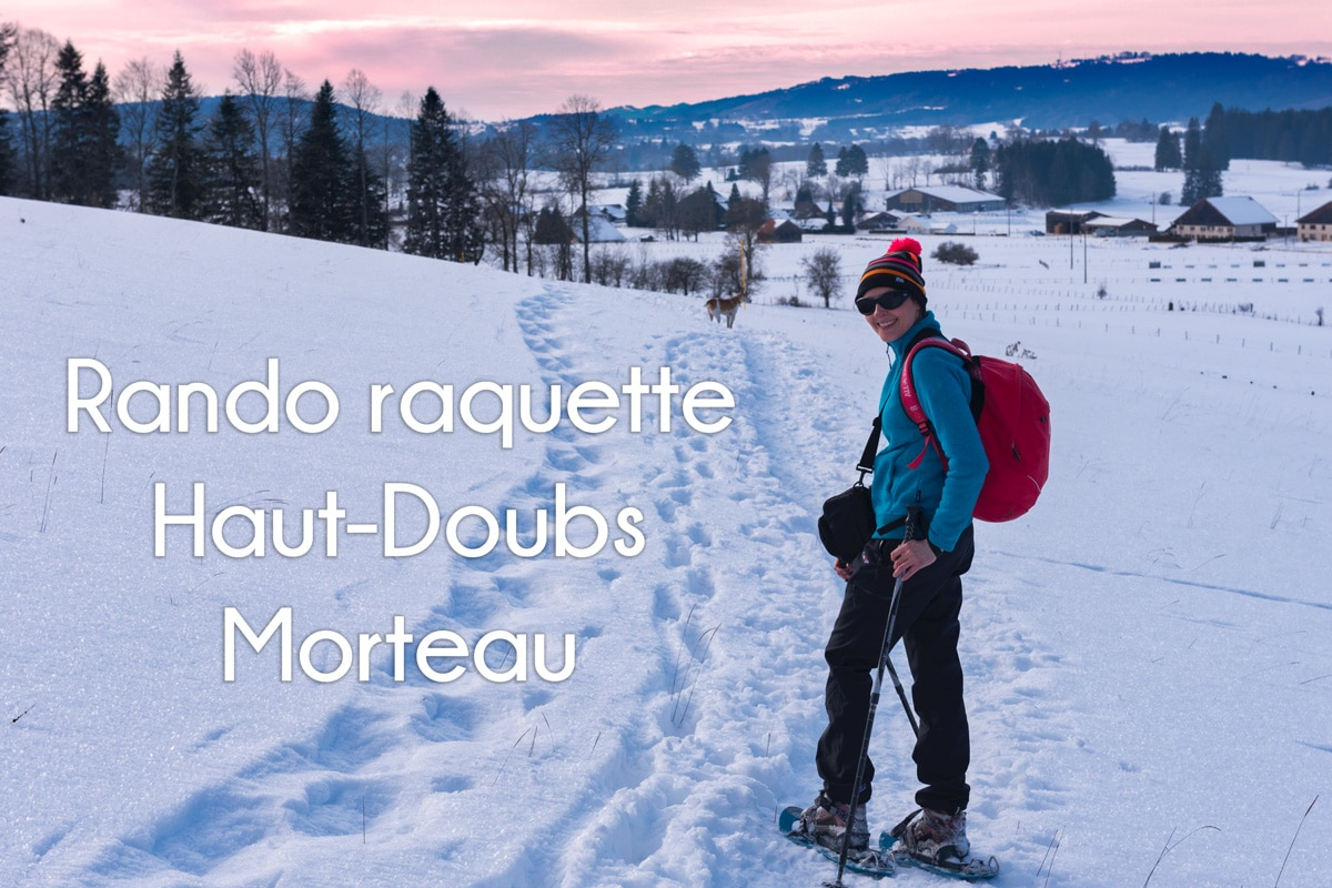 Randonnée raquette dans le Haut-Doubs : secteur Morteau