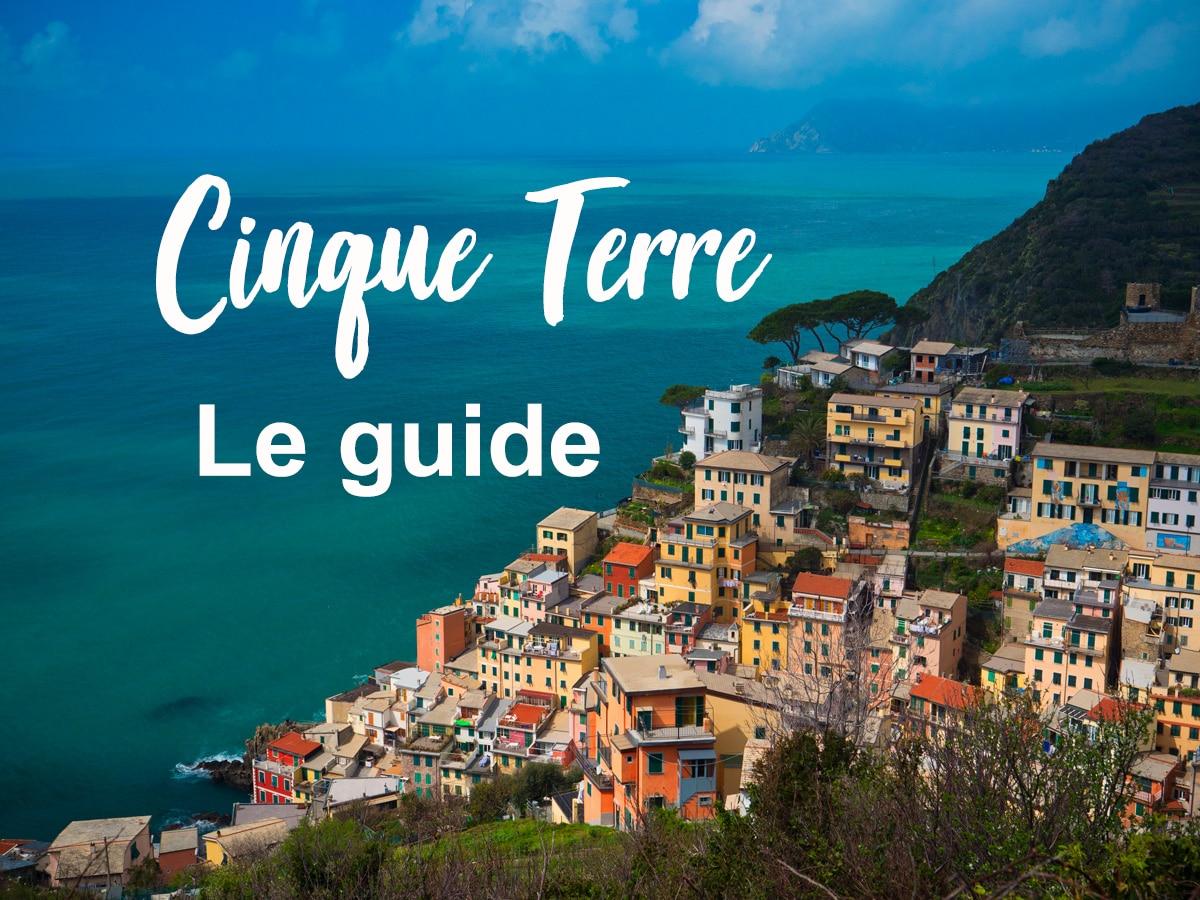 Visiter les Cinque Terre en Italie : le guide