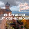 visite château haut koenigsbourg en famille