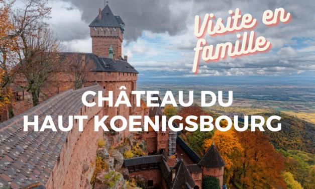 Château du Haut Koenigsbourg : visite en famille